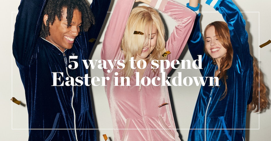 5 ways to spend your Easter in lockdown | Onepiece